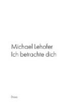 Lehofer, Michael Ich betrachte dich