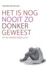 Vliet, M. van der Het is nog nooit zo donker geweest, of het wordt weer licht