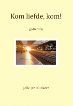 Jelle Jan Klinkert , Kom liefde, kom!