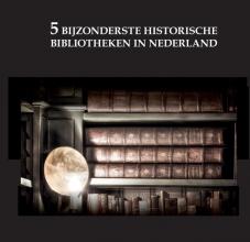 Oscar De Wit-Snijder , De 5 bijzonderste historische bibliotheken van Nederland