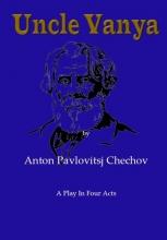 Anton Pavlovitsj Chechov , Uncle Vanya