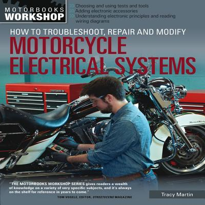 Tracy Martin,How to Troubleshoot, Repair, and Modify Motorcycle Electrical Systems