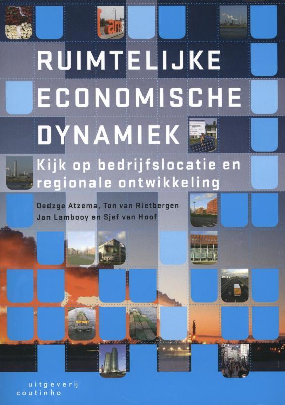 Oedzge Atzema, Jan Lambooy, Ton van Rietbergen, Sjef van Hoof,Ruimtelijke economische dynamiek