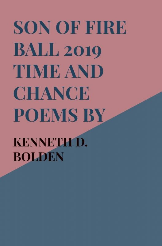 Kenneth D.  Bolden,Son Of Fire Ball 2019 Time And Chance Poems By Kenneth D. Bolden