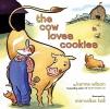 Wilson, Karma,The Cow Loves Cookies