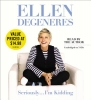 Degeneres, Ellen,Seriously--I`m Kidding