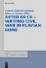 ,After 69 CE - Writing Civil War in Flavian Rome