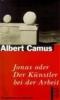 Camus, Albert,Jonas oder der Künstler bei der Arbeit