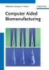 Calvert, Paul,Computer Aided Biomanufacturing
