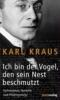 Kraus, Karl,Ich bin der Vogel, den sein Nest beschmutzt