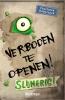 Charlotte  Habersack,Verboden te openen Verboden te openen! Slijmerig!