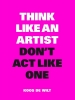 Koos de Wilt,Think Like an Artist, Don`t Act Like One