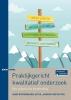 Hans  Doorewaard, Ad  Kil, Arnoud van de Ven,Praktijkgericht kwalitatief onderzoek - Een praktische handleiding