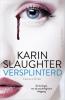 Karin  Slaughter ,Versplinterd