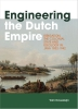 <b>Wim  Ravesteijn</b>,Engineering the Dutch Empire