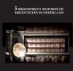 Oscar  De Wit-Snijder ,De 5 bijzonderste historische bibliotheken van Nederland