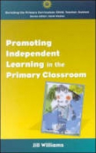 Jill Williams Promoting Independent Learning in the Primary Classroom