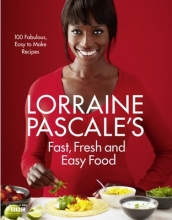 Lorraine Pascale Lorraine Pascale`s Fast, Fresh and Easy Food