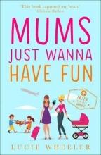 Wheeler, Lucie Mums Just Wanna Have Fun