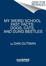 Dan Gutman My Weird School Fast Facts: Dogs, Cats, and Dung Beetles