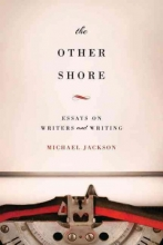 Jackson, Michael The Other Shore - Essays on Writers and Writing