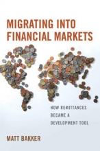 Bakker, Matt Migrating into Financial Markets - How Remittances Became a Development Tool