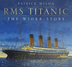 Patrick Mylon RMS Titanic - The Wider Story