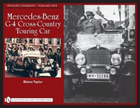 Blaine Taylor Hitler`s Chariots: Vol 1, Mercedes-Benz G-4 Crs-Country Touring Car