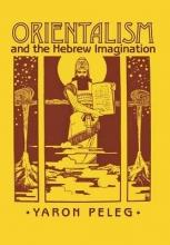 Peleg, Yaron Orientalism and the Hebrew Imagination