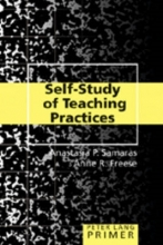 Anastasia P. Samaras,   Anne R. (University of Hawaii) Freese Self-Study of Teaching Practices Primer