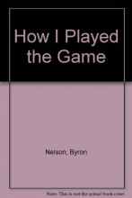 Byron Nelson How I Played the Game