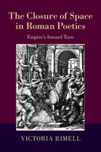 Rimell, Victoria The Closure of Space in Roman Poetics