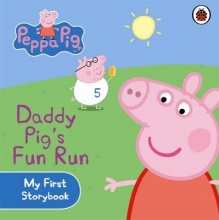 Peppa Pig: Daddy Pig`s Fun Run: My First Storybook