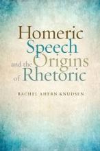 Knudsen, Rachel Ahern Homeric Speech and the Origins of Rhetoric