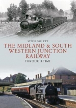 Steph Gillett The Midland & South Western Junction Railway Through Time