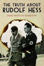 Douglas-Hamilton, James The Truth about Rudolf Hess