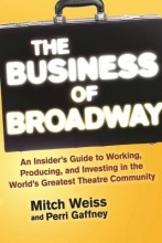 Weiss, Mitch,   Gaffney, Perri The Business of Broadway