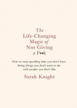 Knight, Sarah Life-Changing Magic of Not Giving a F**K