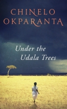 Chinelo,Okparanta Under the Udala Trees