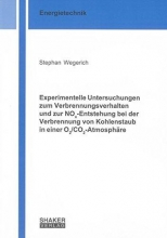 Wegerich, Stephan Experimentelle Untersuchungen zum Verbrennungsverhalten und zur NOx-Entstehung bei der Verbrennung von Kohlenstaub in einer O2/CO2-Atmosphäre