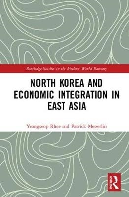 Yeongseop (Seoul National University, South Korea) Rhee,   Patrick (European Centre for International Political Economy (ECIPE), Belgium) Messerlin,North Korea and Economic Integration in East Asia