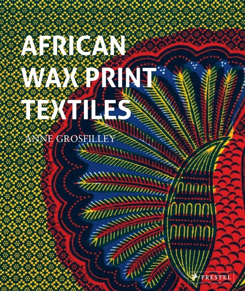 Anne Grosfilley,African Wax Print Textiles