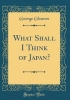 Gleason, George, What Shall I Think of Japan? (Classic Reprint)