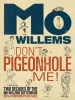 Willems, Mo, Don`t Pigeonhole Me! (Two Decades of the Mo Willems Sketchbook)