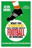 Kevin (University of Leicester, UK) Moore, What You Think You Know About Football is Wrong