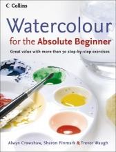 Crawshaw, Alwyn,   Finmark, Sharon,   Waugh, Trevor Watercolour for the Absolute Beginner