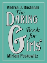 Buchanan, Andrea J.,   Peskowitz, Miriam The Daring Book for Girls