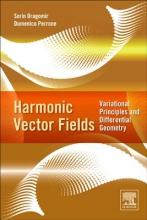 Sorin (University of Basilicata, Potenza, Italy) Dragomir,   Domenico (Universita` del Salento, Lecce, Italy) Perrone Harmonic Vector Fields