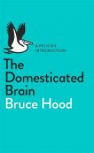 Bruce Hood The Domesticated Brain