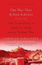 Alexander, Caroline The War That Killed Achilles